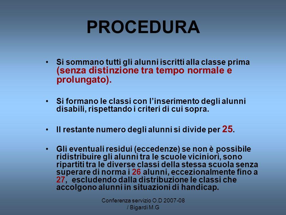 Conferenza servizio O.D 2007-08 / Bigardi M.G PROCEDURA Si sommano tutti gli alunni iscritti alla classe prima (senza distinzione tra tempo normale e prolungato).