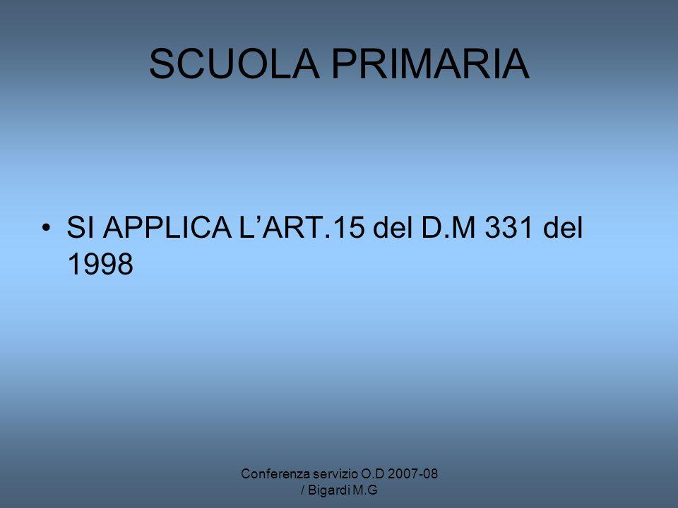 Conferenza servizio O.D 2007-08 / Bigardi M.G SCUOLA PRIMARIA SI APPLICA LART.15 del D.M 331 del 1998