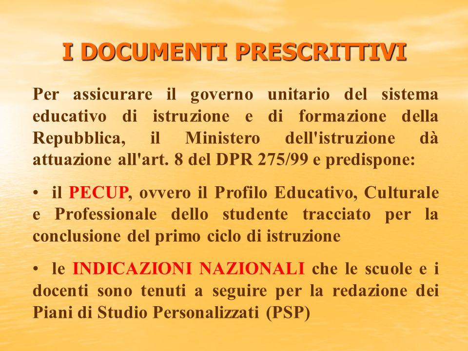I DOCUMENTI PRESCRITTIVI Per assicurare il governo unitario del sistema educativo di istruzione e di formazione della Repubblica, il Ministero dell'is