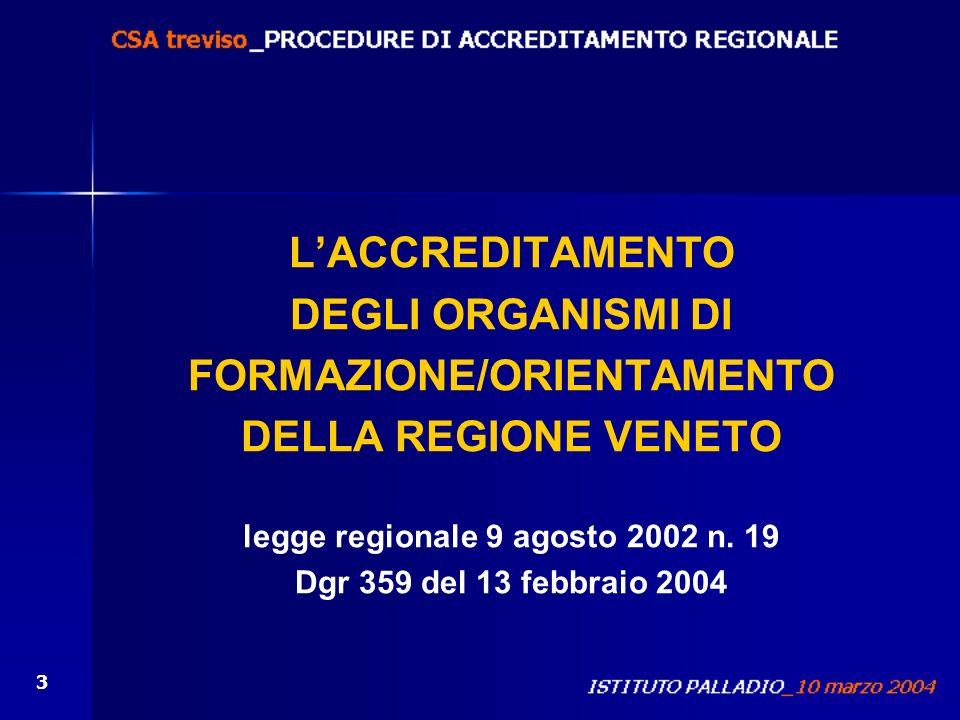 3 LACCREDITAMENTO DEGLI ORGANISMI DI FORMAZIONE/ORIENTAMENTO DELLA REGIONE VENETO legge regionale 9 agosto 2002 n. 19 Dgr 359 del 13 febbraio 2004