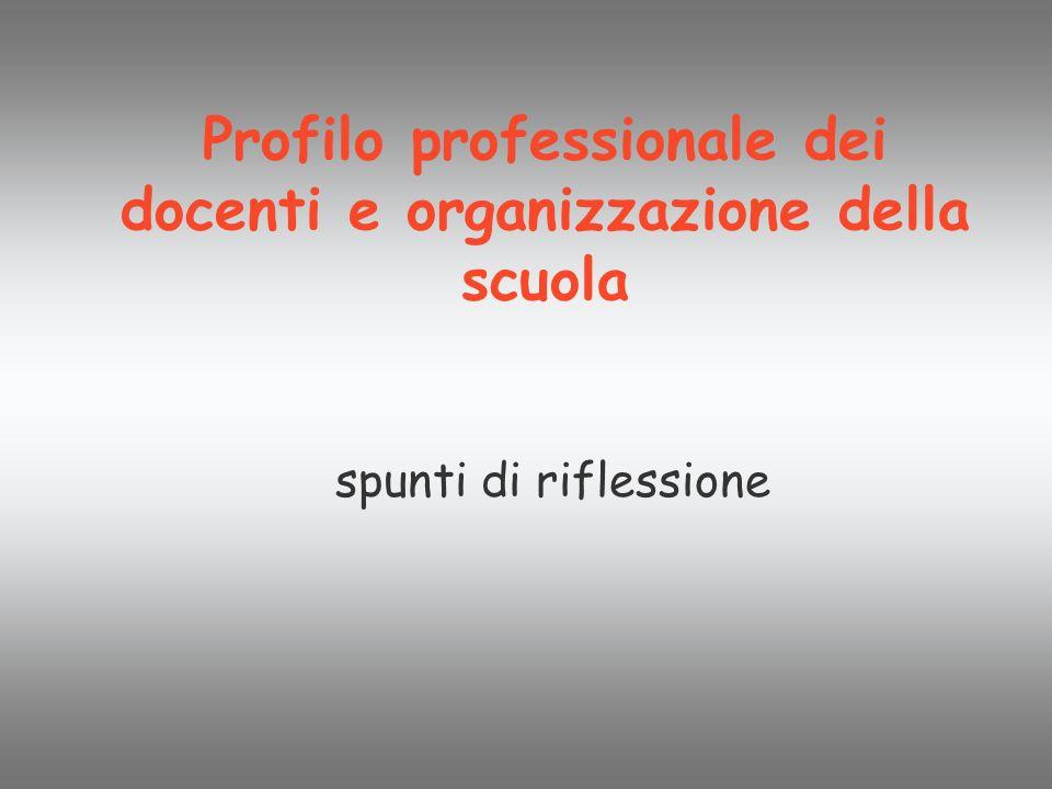 Profilo professionale dei docenti e organizzazione della scuola spunti di riflessione