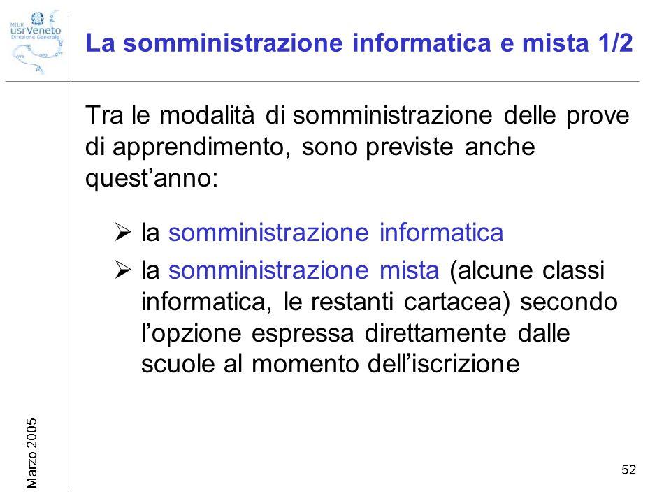 Marzo 2005 52 La somministrazione informatica e mista 1/2 Tra le modalità di somministrazione delle prove di apprendimento, sono previste anche questa