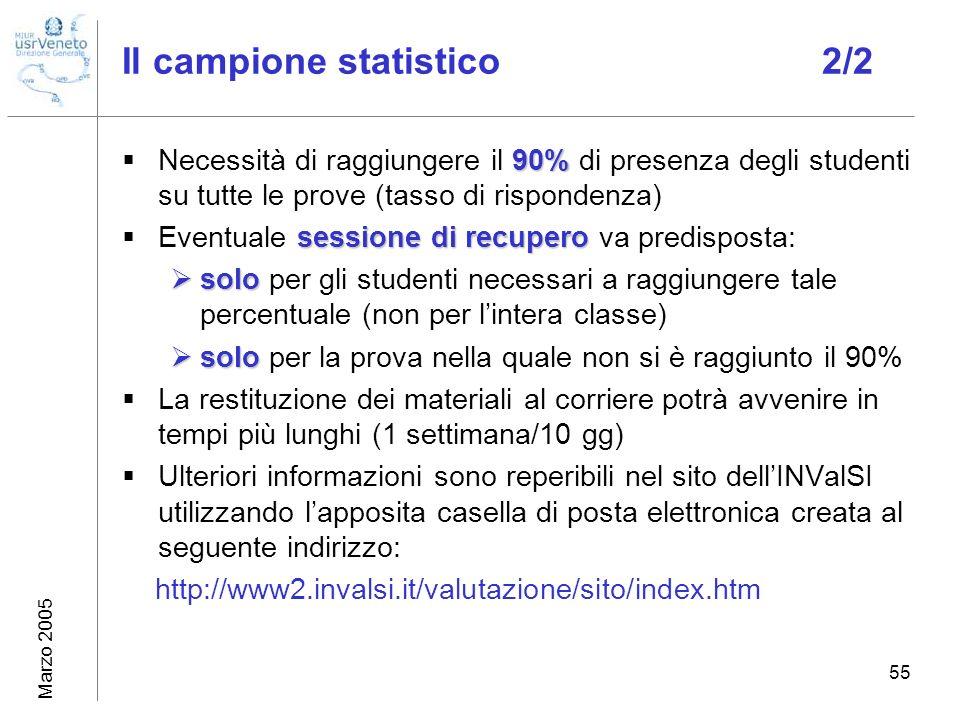 Marzo 2005 55 Il campione statistico 2/2 90% Necessità di raggiungere il 90% di presenza degli studenti su tutte le prove (tasso di rispondenza) sessi
