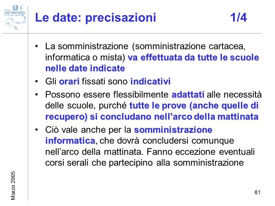 Marzo 2005 61 Le date: precisazioni 1/4 va effettuata da tutte lescuole nelle date indicateLa somministrazione (somministrazione cartacea, informatica