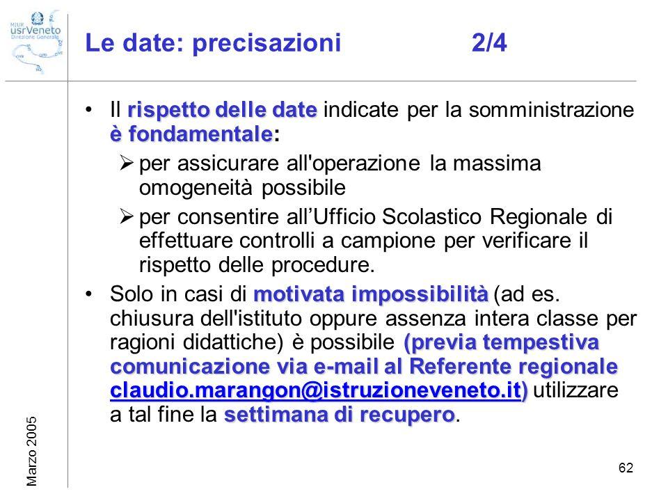 Marzo 2005 62 Le date: precisazioni 2/4 rispetto delle date è fondamentaleIl rispetto delle date indicate per la somministrazione è fondamentale: per