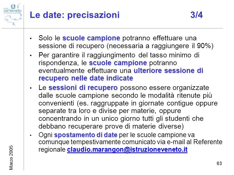 Marzo 2005 63 Le date: precisazioni 3/4 scuole campione Solo le scuole campione potranno effettuare una sessione di recupero (necessaria a raggiungere