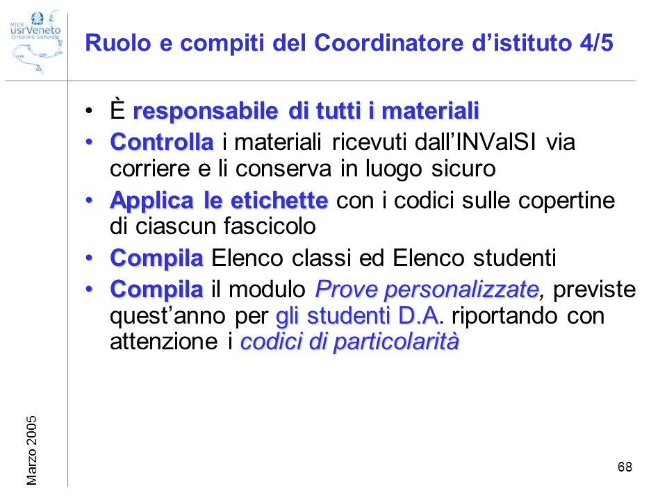 Marzo 2005 68 Ruolo e compiti del Coordinatore distituto 4/5 responsabile di tutti i materialiÈ responsabile di tutti i materiali ControllaControlla i