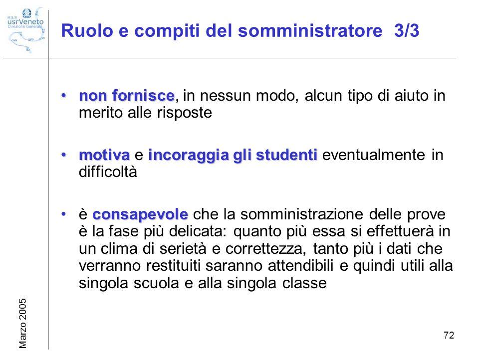 Marzo 2005 72 Ruolo e compiti del somministratore 3/3 non forniscenon fornisce, in nessun modo, alcun tipo di aiuto in merito alle risposte motivainco