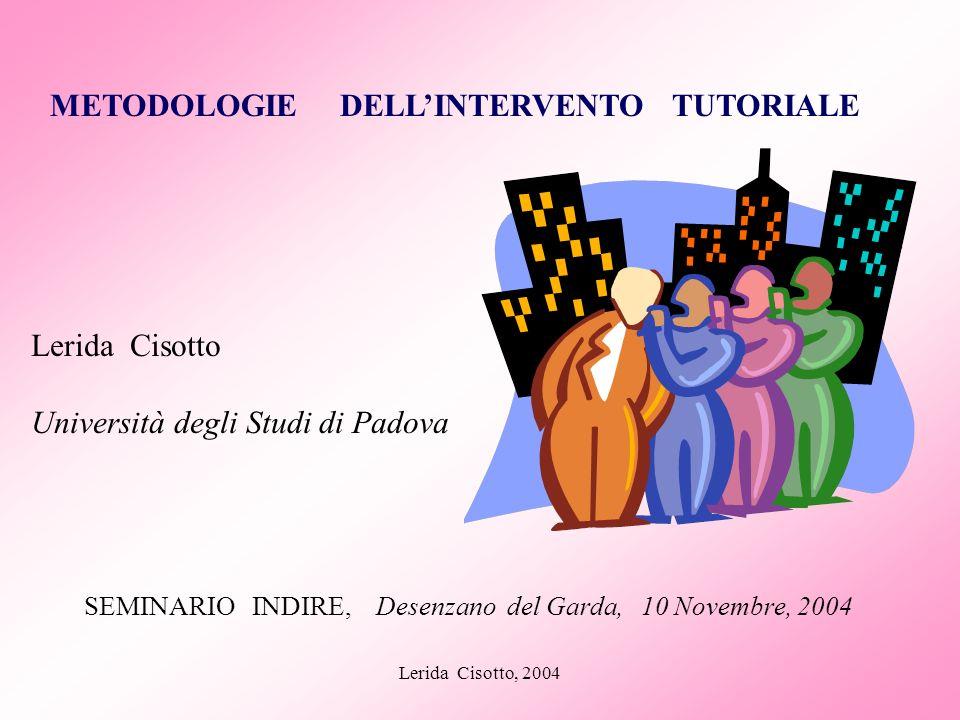 Lerida Cisotto, 2004 METODOLOGIE DELLINTERVENTO TUTORIALE Lerida Cisotto Università degli Studi di Padova SEMINARIO INDIRE, Desenzano del Garda, 10 No