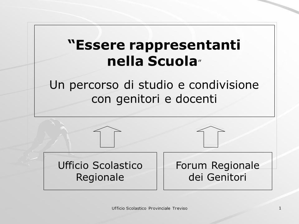 Ufficio Scolastico Provinciale Treviso 1 Essere rappresentanti nella Scuola Un percorso di studio e condivisione con genitori e docenti Ufficio Scolastico Regionale Forum Regionale dei Genitori
