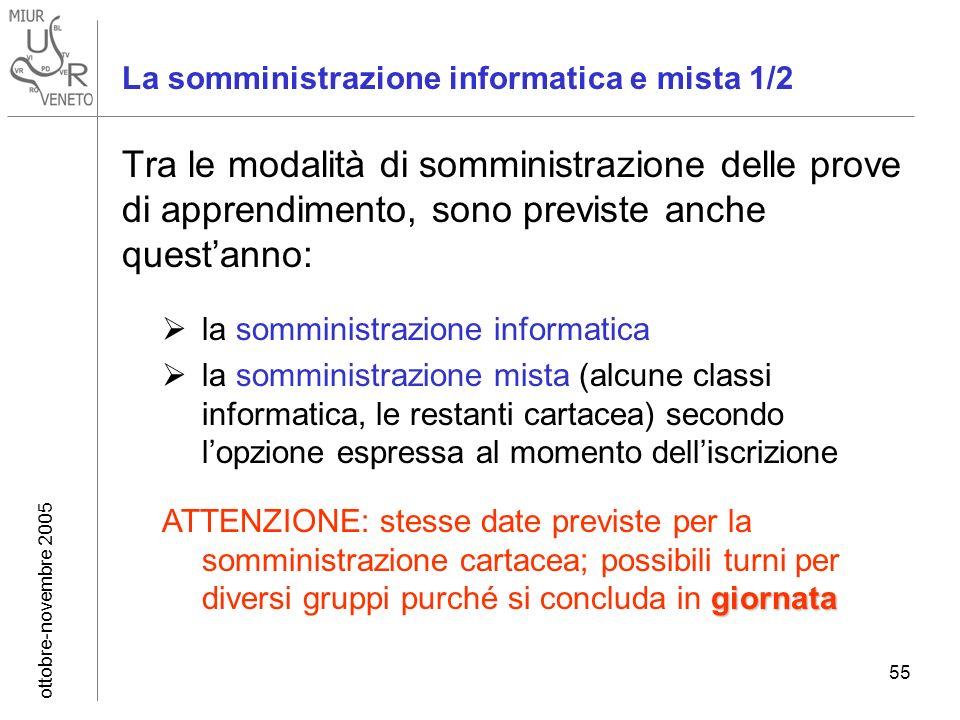 ottobre-novembre 2005 55 La somministrazione informatica e mista 1/2 Tra le modalità di somministrazione delle prove di apprendimento, sono previste a