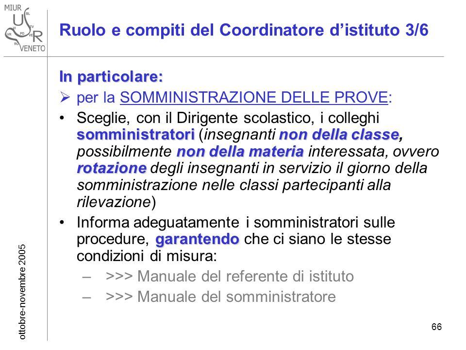 ottobre-novembre 2005 66 Ruolo e compiti del Coordinatore distituto 3/6 In particolare: per la SOMMINISTRAZIONE DELLE PROVE: somministratori non della
