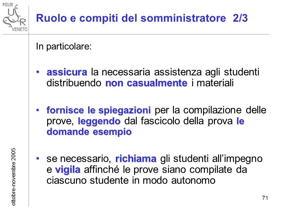 ottobre-novembre 2005 71 Ruolo e compiti del somministratore 2/3 In particolare: assicura non casualmenteassicura la necessaria assistenza agli studen