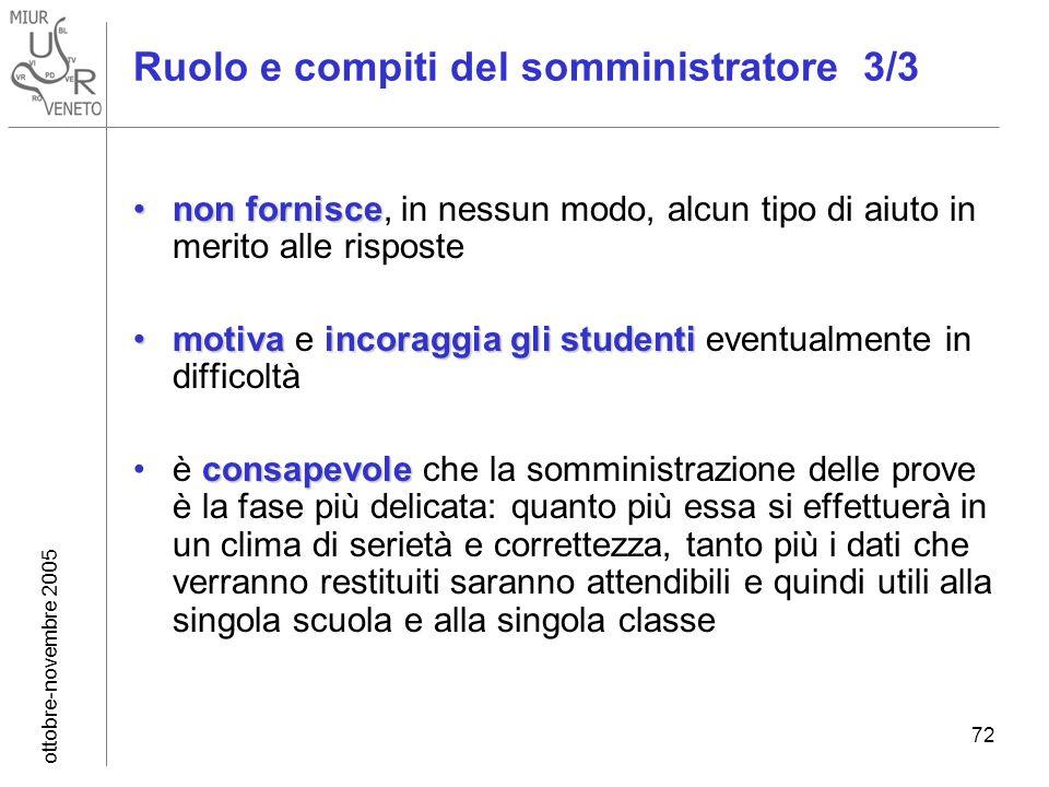 ottobre-novembre 2005 72 Ruolo e compiti del somministratore 3/3 non forniscenon fornisce, in nessun modo, alcun tipo di aiuto in merito alle risposte