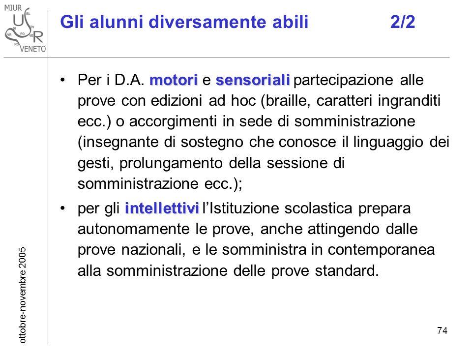 ottobre-novembre 2005 74 Gli alunni diversamente abili2/2 motorisensorialiPer i D.A. motori e sensoriali partecipazione alle prove con edizioni ad hoc