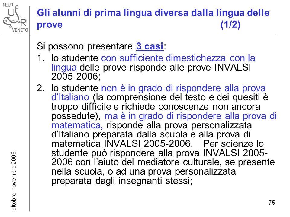 ottobre-novembre 2005 75 Gli alunni di prima lingua diversa dalla lingua delle prove (1/2) Si possono presentare 3 casi: 1.lo studente con sufficiente