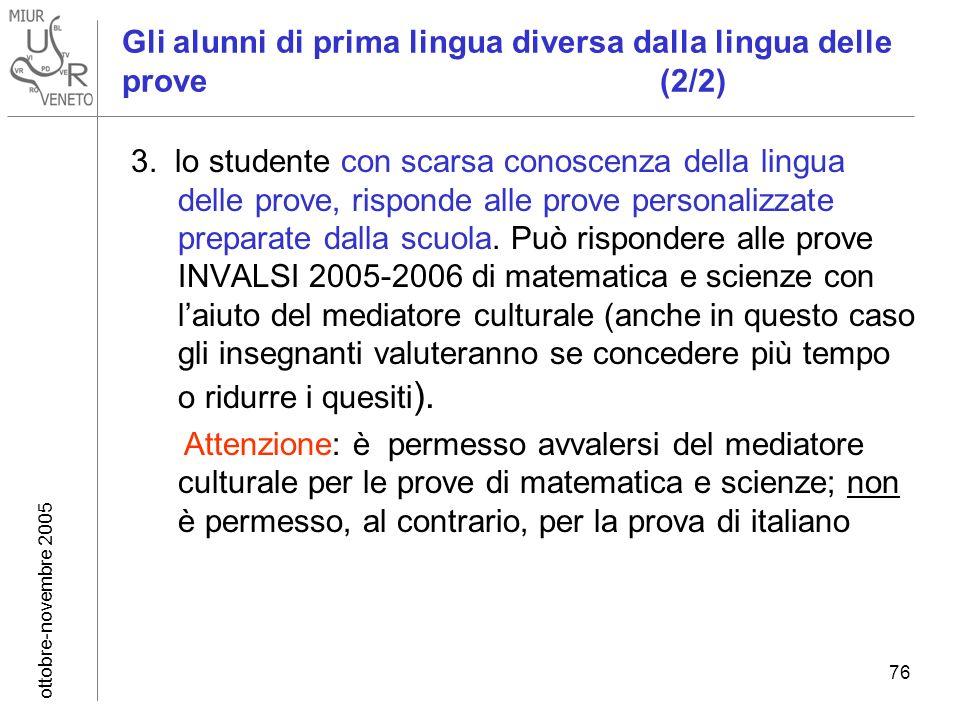 ottobre-novembre 2005 76 Gli alunni di prima lingua diversa dalla lingua delle prove (2/2) 3. lo studente con scarsa conoscenza della lingua delle pro