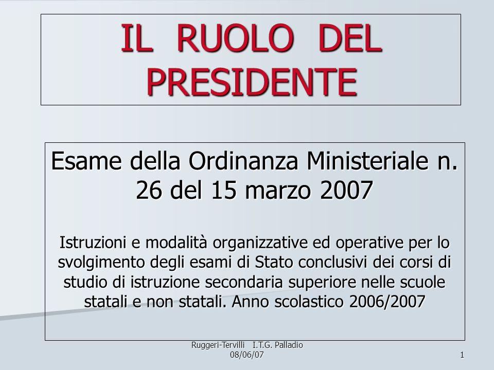 1 IL RUOLO DEL PRESIDENTE Esame della Ordinanza Ministeriale n. 26 del 15 marzo 2007 Istruzioni e modalità organizzative ed operative per lo svolgimen