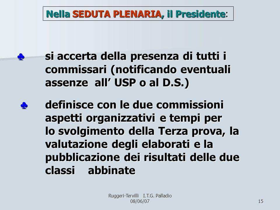 15 si accerta della presenza di tutti i commissari (notificando eventuali assenze all USP o al D.S.) definisce con le due commissioni aspetti organizz