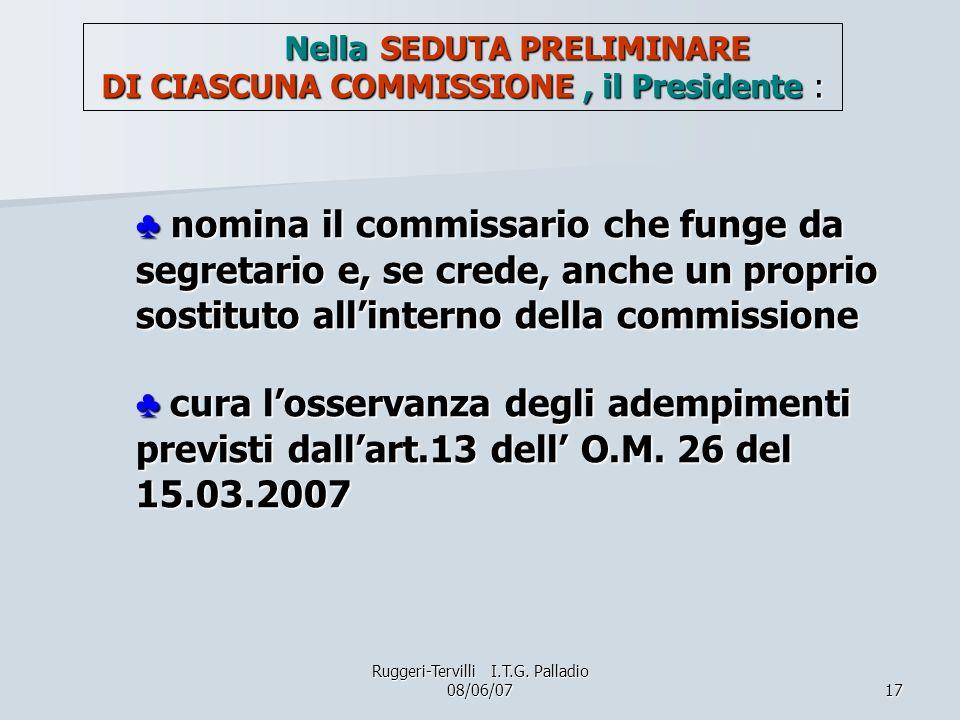 17 nomina il commissario che funge da segretario e, se crede, anche un proprio sostituto allinterno della commissione cura losservanza degli adempimenti previsti dallart.13 dell O.M.
