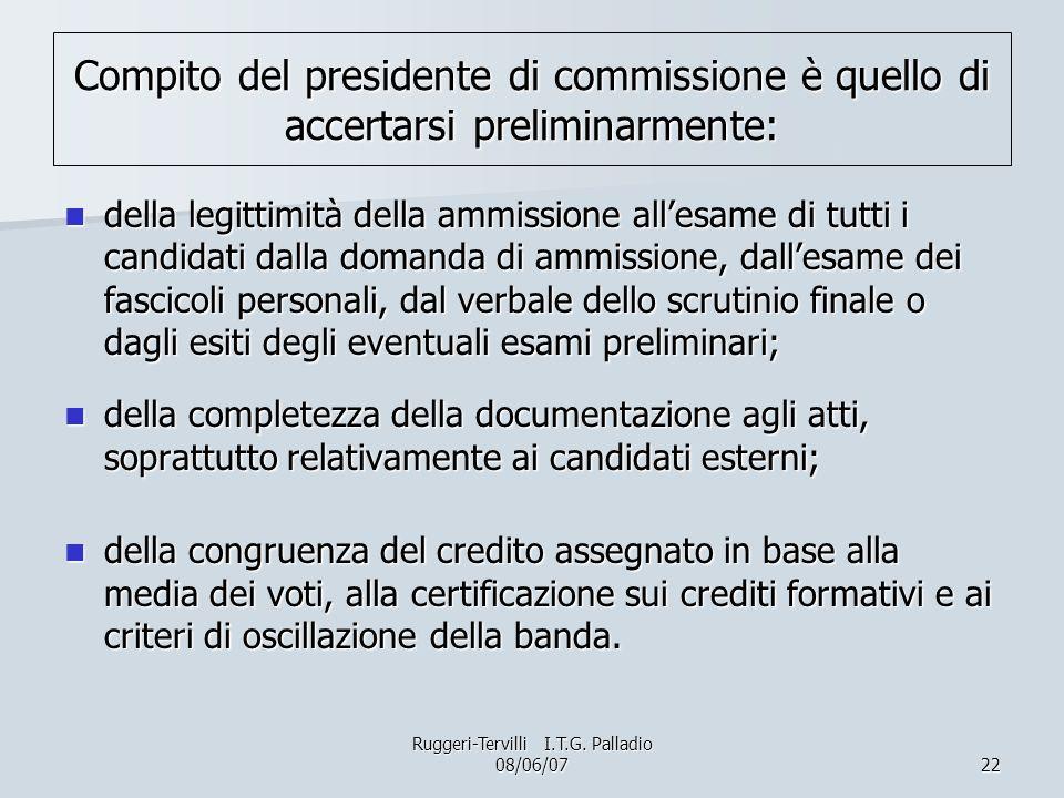 22 Compito del presidente di commissione è quello di accertarsi preliminarmente: della legittimità della ammissione allesame di tutti i candidati dall