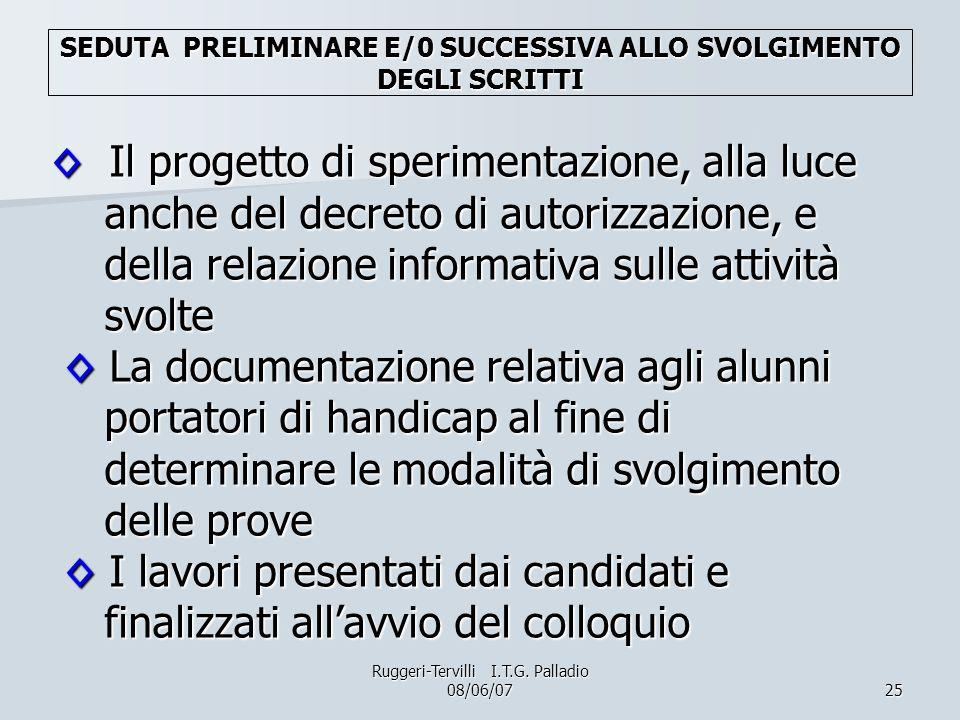 25 Il progetto di sperimentazione, alla luce anche del decreto di autorizzazione, e della relazione informativa sulle attività svolte La documentazion
