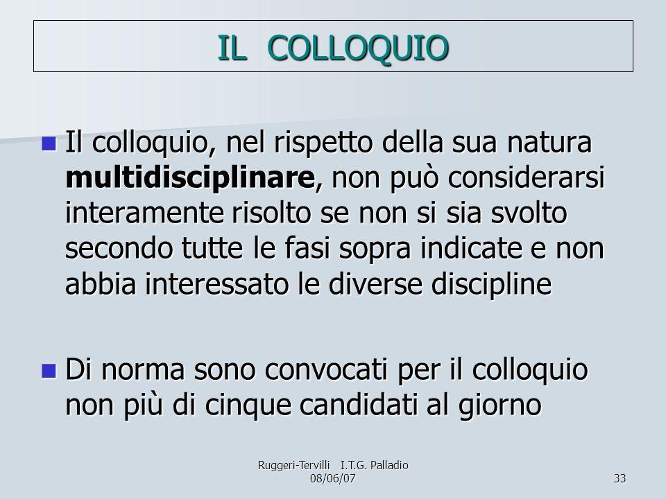 33 IL COLLOQUIO Il colloquio, nel rispetto della sua natura multidisciplinare, non può considerarsi interamente risolto se non si sia svolto secondo t