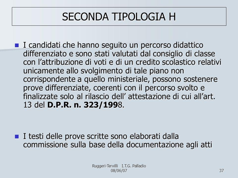 37 SECONDA TIPOLOGIA H I candidati che hanno seguito un percorso didattico differenziato e sono stati valutati dal consiglio di classe con lattribuzio