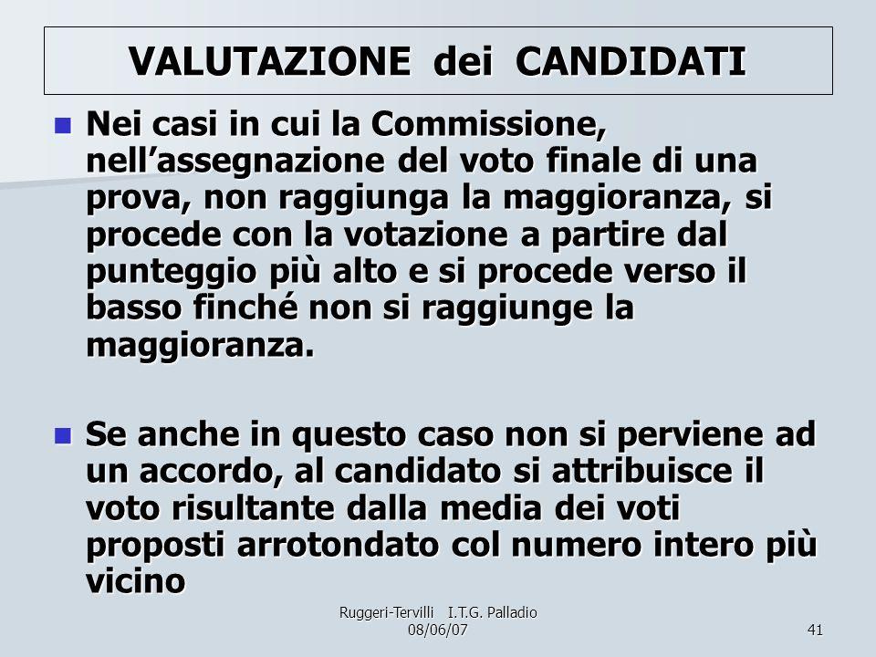 41 VALUTAZIONE dei CANDIDATI Nei casi in cui la Commissione, nellassegnazione del voto finale di una prova, non raggiunga la maggioranza, si procede c