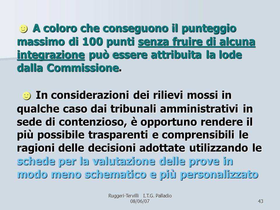 43 A coloro che conseguono il punteggio massimo di 100 punti senza fruire di alcuna integrazione può essere attribuita la lode dalla Commissione. In c