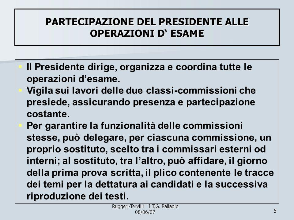 5 Il Presidente dirige, organizza e coordina tutte le operazioni desame. Vigila sui lavori delle due classi-commissioni che presiede, assicurando pres
