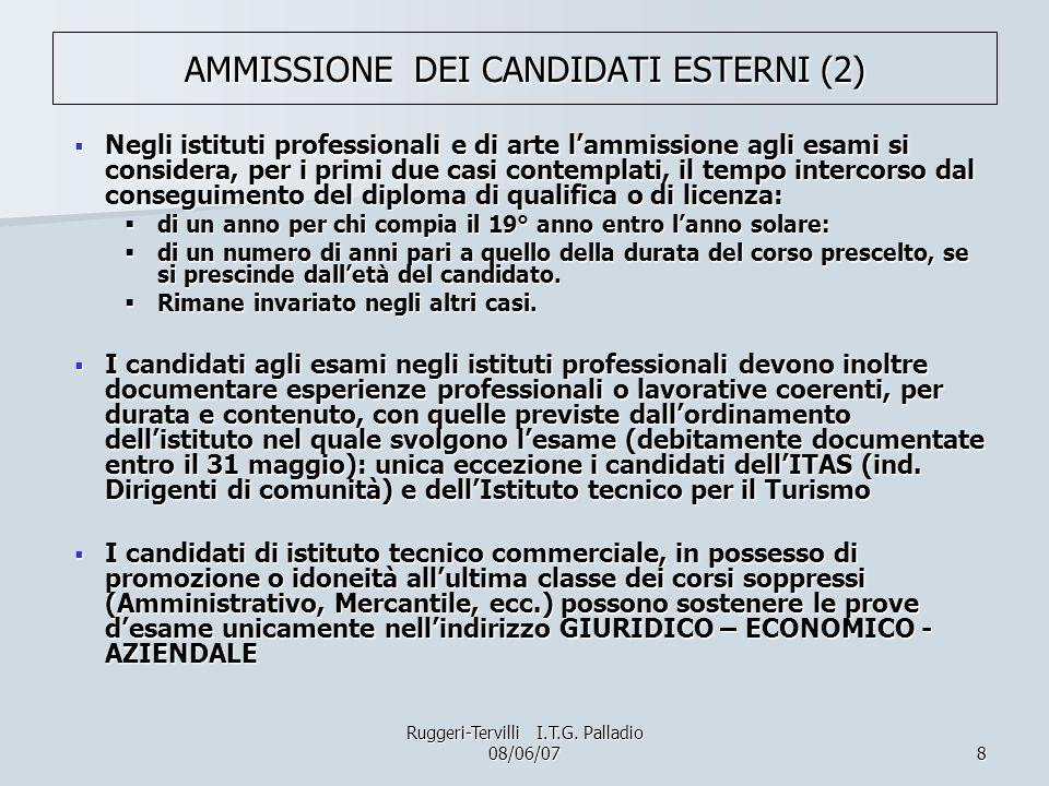 8 AMMISSIONE DEI CANDIDATI ESTERNI (2) Negli istituti professionali e di arte lammissione agli esami si considera, per i primi due casi contemplati, i