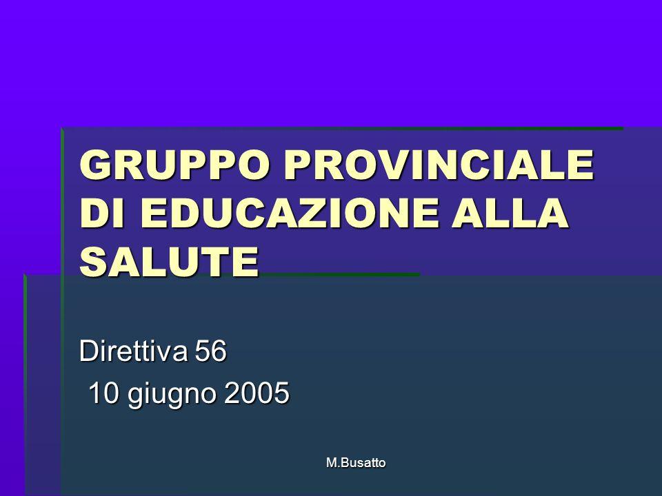 M.Busatto GRUPPO PROVINCIALE DI EDUCAZIONE ALLA SALUTE Direttiva 56 10 giugno 2005 10 giugno 2005