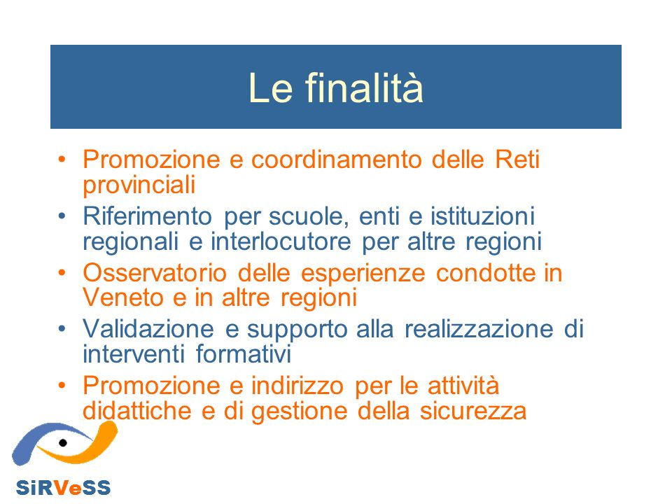 Le finalità Promozione e coordinamento delle Reti provinciali Riferimento per scuole, enti e istituzioni regionali e interlocutore per altre regioni O