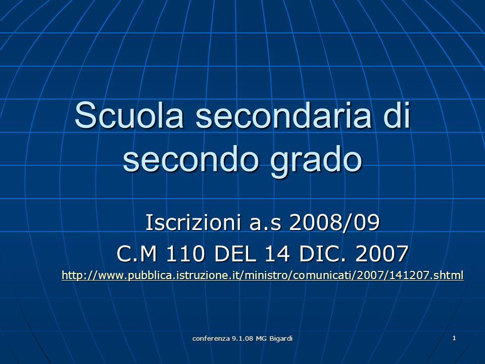 conferenza 9.1.08 MG Bigardi 1 Scuola secondaria di secondo grado Iscrizioni a.s 2008/09 C.M 110 DEL 14 DIC. 2007 http://www.pubblica.istruzione.it/mi