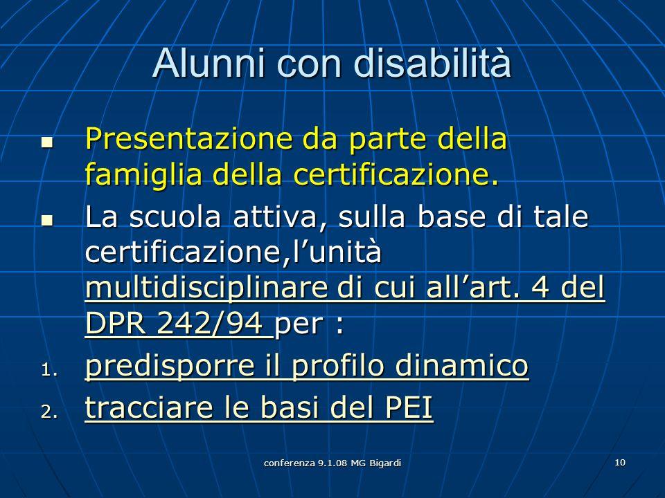 conferenza 9.1.08 MG Bigardi 10 Alunni con disabilità Presentazione da parte della famiglia della certificazione. Presentazione da parte della famigli