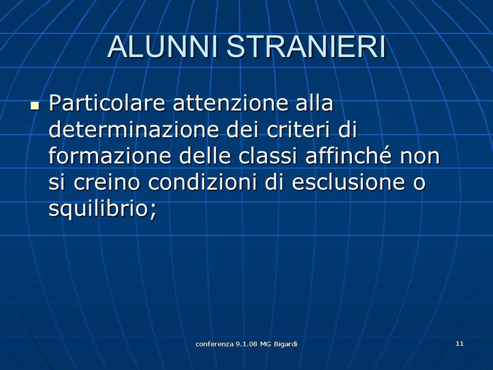 conferenza 9.1.08 MG Bigardi 11 ALUNNI STRANIERI Particolare attenzione alla determinazione dei criteri di formazione delle classi affinché non si cre