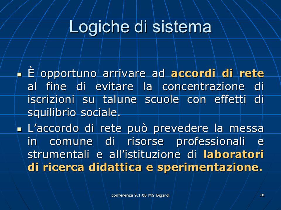 conferenza 9.1.08 MG Bigardi 16 Logiche di sistema È opportuno arrivare ad accordi di rete al fine di evitare la concentrazione di iscrizioni su talune scuole con effetti di squilibrio sociale.