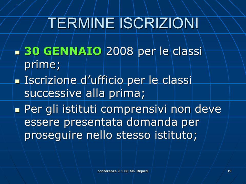 conferenza 9.1.08 MG Bigardi 19 TERMINE ISCRIZIONI 30 GENNAIO 2008 per le classi prime; 30 GENNAIO 2008 per le classi prime; Iscrizione dufficio per l