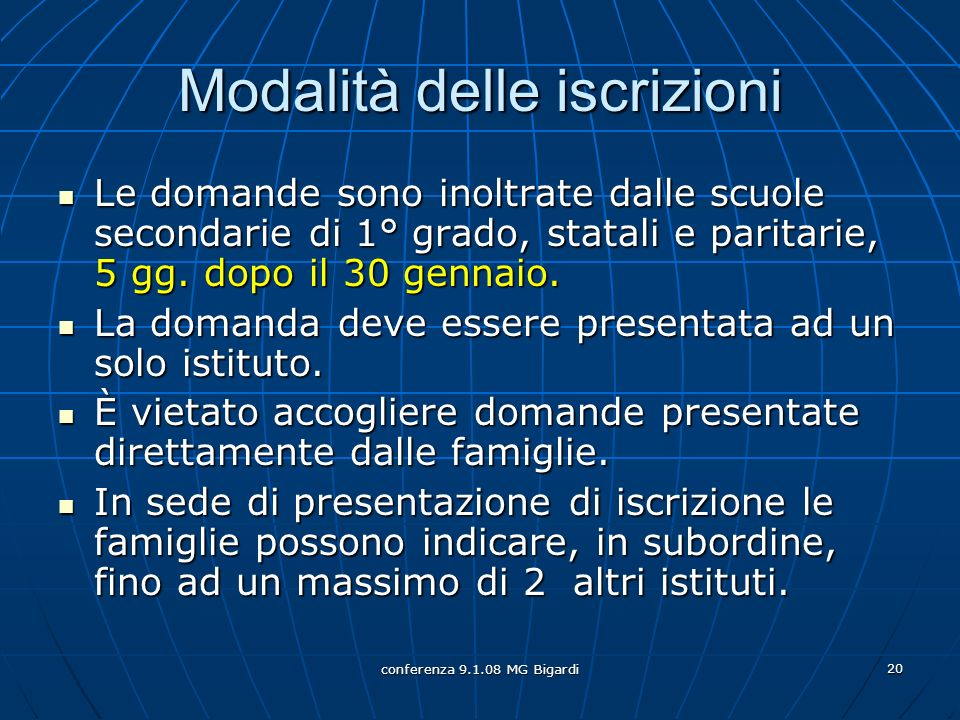 conferenza 9.1.08 MG Bigardi 20 Modalità delle iscrizioni Le domande sono inoltrate dalle scuole secondarie di 1° grado, statali e paritarie, 5 gg.
