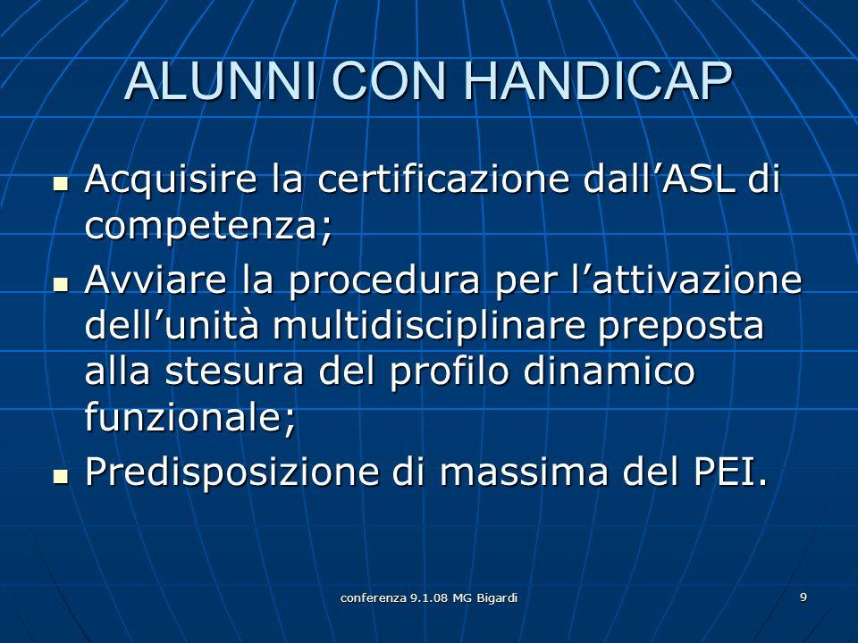 conferenza 9.1.08 MG Bigardi 9 ALUNNI CON HANDICAP Acquisire la certificazione dallASL di competenza; Acquisire la certificazione dallASL di competenz