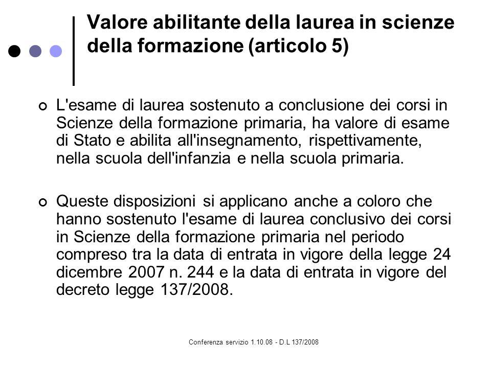 Conferenza servizio 1.10.08 - D.L 137/2008 Valore abilitante della laurea in scienze della formazione (articolo 5) L'esame di laurea sostenuto a concl