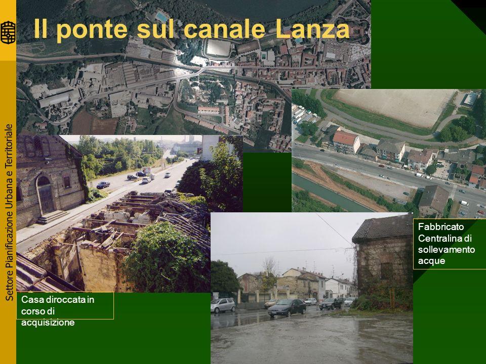 Settore Pianificazione Urbana e Territoriale Il ponte sul canale Lanza Casa diroccata in corso di acquisizione Fabbricato Centralina di sollevamento acque