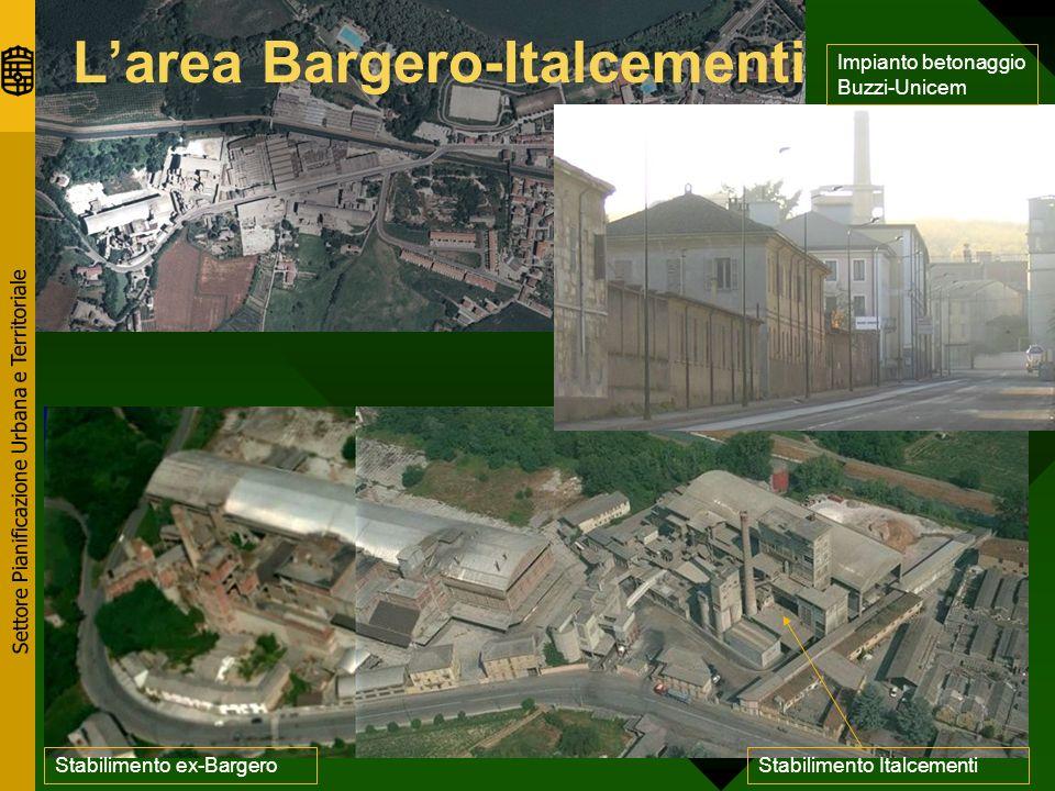 Settore Pianificazione Urbana e Territoriale Larea Bargero-Italcementi Impianto betonaggio Buzzi-Unicem Stabilimento ex-BargeroStabilimento Italcementi