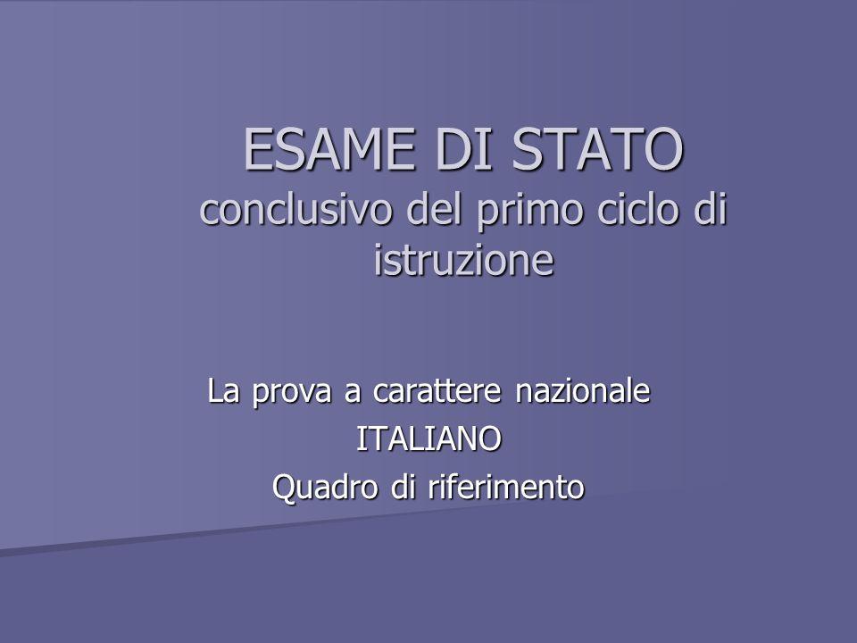 ESAME DI STATO conclusivo del primo ciclo di istruzione La prova a carattere nazionale ITALIANO Quadro di riferimento