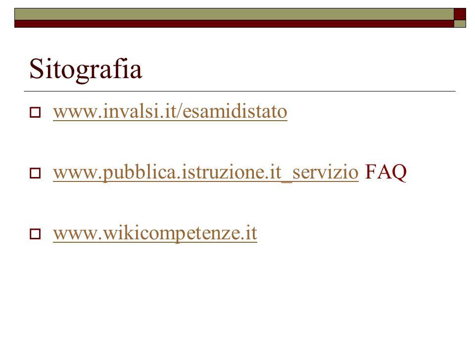 Sitografia www.invalsi.it/esamidistato www.pubblica.istruzione.it_servizio FAQ www.pubblica.istruzione.it_servizio www.wikicompetenze.it