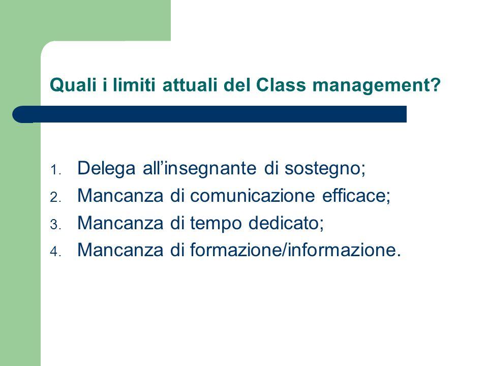 Quali i limiti attuali del Class management. 1. Delega allinsegnante di sostegno; 2.