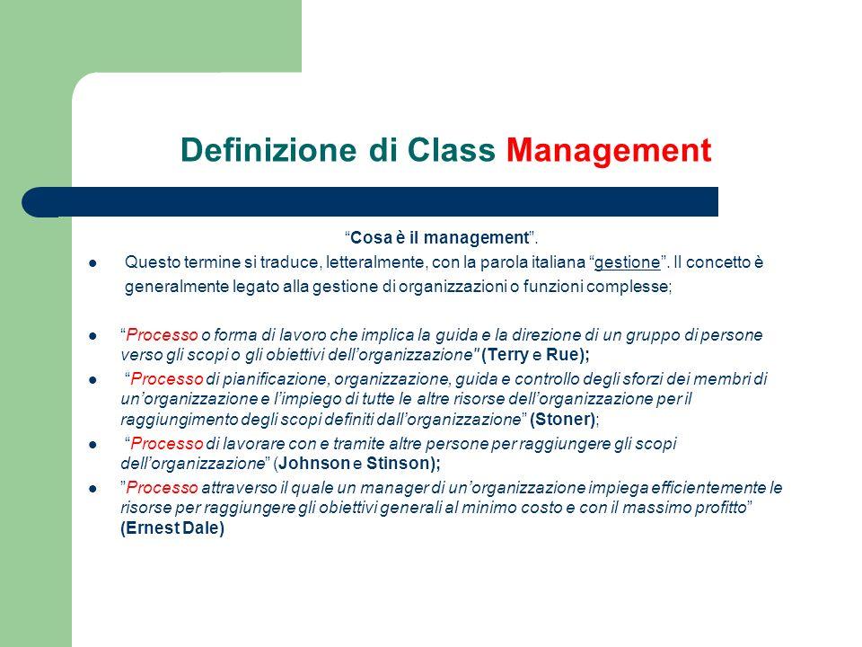Definizione di Class Management «Cosa significa classe?» Fascia di popolazione con una particolare connotazione economica e sociale e con interessi e cultura comuni.