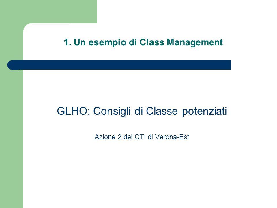 1. Un esempio di Class Management GLHO: Consigli di Classe potenziati Azione 2 del CTI di Verona-Est