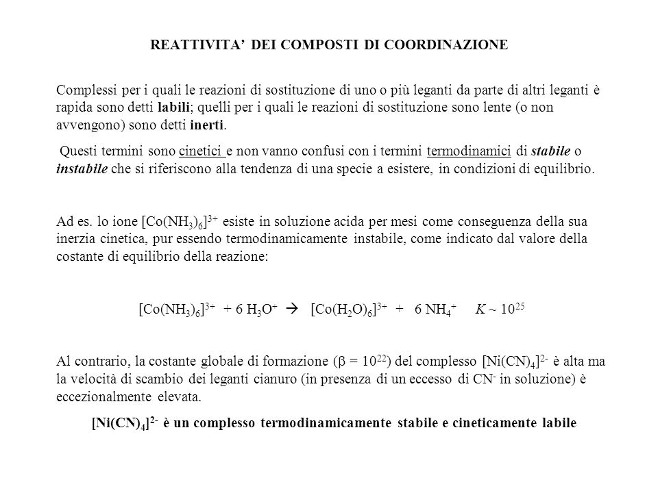 REATTIVITA DEI COMPOSTI DI COORDINAZIONE Complessi per i quali le reazioni di sostituzione di uno o più leganti da parte di altri leganti è rapida son